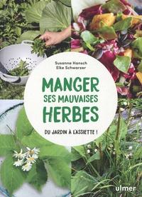 Susanne Hansch et Elke Schwarzer - Manger ses mauvaises herbes - Du jardin à l'assiette !.