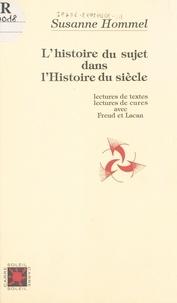 Susanne Hommel - L'histoire du sujet dans l'histoire du siècle - Lectures de textes, lectures de cures avec Freud et Lacan.