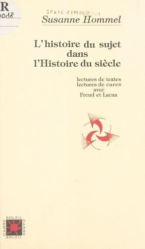L'histoire du sujet dans l'histoire du siècle. Lectures de textes, lectures de cures avec Freud et Lacan