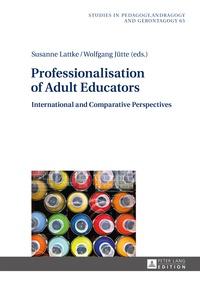 Susanne Lattke et Wolfgang Jütte - Professionalisation of Adult Educators - International and Comparative Perspectives.