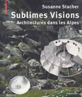 Susanne Stacher - Sublimes visions - Architectures dans les Alpes.