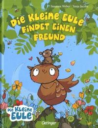 Susanne Weber et Tanja Jacobs - Die kleine Eule findet einen Freund.
