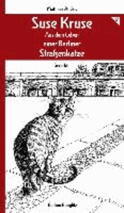 Suse Kruse - Aus dem Leben einer Berliner Straßenkatze - Mit Illustrationen von G.O.G.