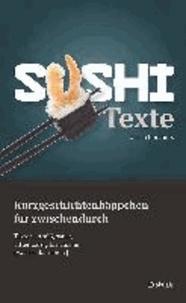 Sushi Texte - Kurzgeschichtenhäppchen für zwischendurch.