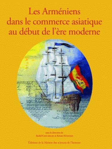 Sushil Chaudhury et Kéram Kévonian - Les Arméniens dans le commerce asiatique au début de l'ère moderne.