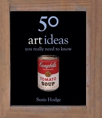 Susie Hodge - 50 Art Ideas - You Really Need to Know.