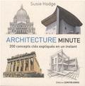 Susie Hodge - Architecture minute - 200 concepts clés expliqués en un instant.