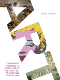 Susie Hodge - Art Everything you Need to Know About the Greatest Artists and their Works /anglais.