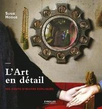 Susie Hodge - L'art en détail - 100 chefs-d'oeuvre expliqués.