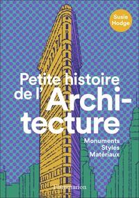 Susie Hodge - Petite histoire de l'architecture - Monuments, styles, matériaux.