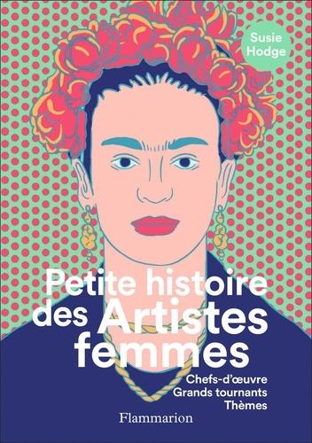 Susie Hodge - Petite histoire des Artistes femmes - Chefs-d'oeuvre, Grands tournants,Thèmes.