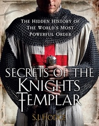 Susie Hodge - Secrets of the Knights Templar - The Hidden History of the World's Most Powerful Order.