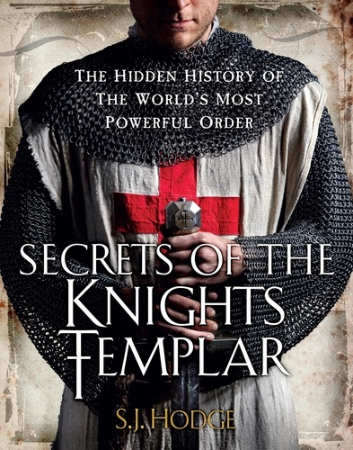 Secrets of the Knights Templar. The Hidden History of the World's Most Powerful Order
