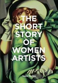 Susie Hodge - The short story of women artists /anglais.