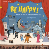 Susie Morgenstern et Sébastien Mourrain - Be Happy ! - Mes plus belles comédies musicales. 1 CD audio MP3