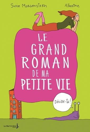 Susie Morgenstern - Le grand roman de ma petite vie.
