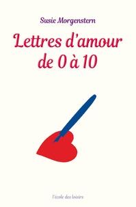 Susie Morgenstern - Lettres d'amour de 0 à 10.