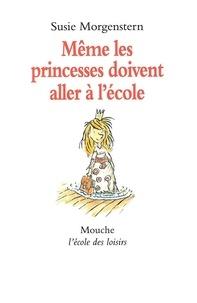 Susie Morgenstern - Même les princesses doivent aller à l'école.