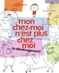 Susie Morgenstern et Serge Bloch - Mon chez moi n'est plus chez moi - Le déménagement.