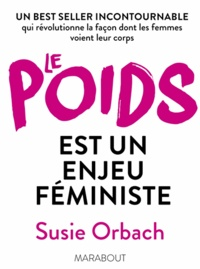 Susie Orbach - Le poids, un enjeu féministe - Un best seller incontournable qui révolutionne la façon dont les femmes voient leur corps.