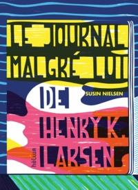 Susin Nielsen - Le journal malgré lui de Henry K. Larsen.