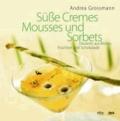 Süße Cremes, Mousses und Sorbets - Desserts aus Blüten, Früchten und Schokolade.