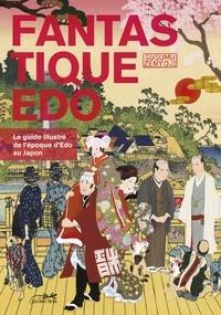 Susumu Zenyôji - Fantastique Edo - Le guide illustré de l'époque d'Edo au Japon.