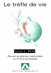 Téléchargez des livres pour le pdf en ligne gratuit Le trèfle de vie  - Recueil de plantes médicinales au fil de la grossesse  par Susun-S Weed (Litterature Francaise)