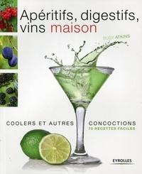 Susy Atkins - Apéritifs, digestifs, coolers, vins maison et autres concoctions - 70 recettes faciles.