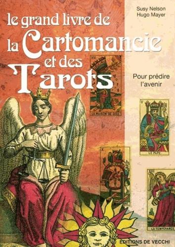 Susy Nelson - Le grand livre de la cartomancie et des tarots : pour prédire l'avenir.