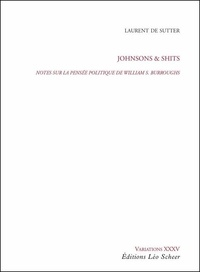 Sutter laurent De - Johnsons & Shits - Notes sur la pensée politique de Williams S. Burroughs.