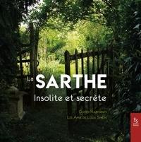 Sutton Editions - La Sarthe insolite et secrète.