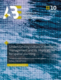 Suwanna Rongwiriyaphanich - Understanding culture in territorial management and its implications for spatial planning. - The case of floodplain management in urbanised delta regions in the Netherlands and Thailand.
