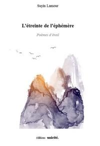 Suyin Lamour - L'étreinte de l'éphémère - Poèmes d'éveil.