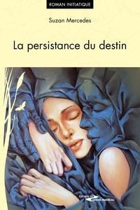 Suzan Mercedes - La persistance du destin - Roman initiatique.