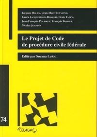 Suzana Lukic et Jacques Haldy - Le projet de code de procédure civile fédérale.