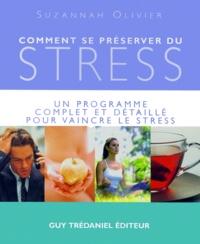 Suzannah Olivier - Comment se préserver du stress. - Un programme complet et détaillé pour vaincre le stress.