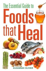 Suzannah Olivier - The Essential Guide to Foods that Heal.