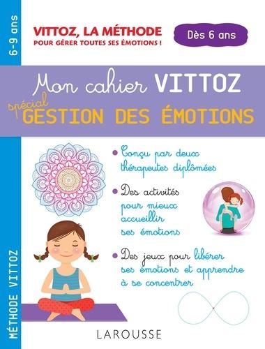 Mon cahier Vittoz spécial gestion des émotions, 6-9 ans