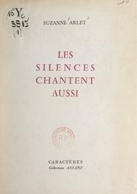 Suzanne Arlet et Robert Juvin - Les silences chantent aussi.