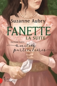 Suzanne Aubry - Fanette : la suite, première partie - Amitiés particulières.
