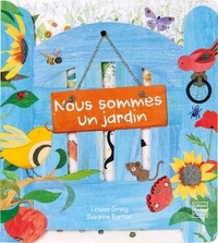 Suzanne Barton et Louise Greig - Nous sommes un jardin.