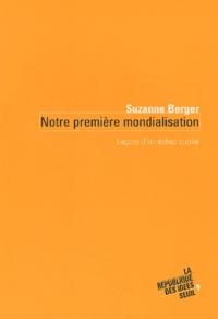 Suzanne Berger - Notre première mondialisation - Leçons d'un échec oublié.