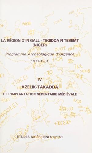 La région d'In Gall-Tegidda n Tesemt (4). Azelik-Takadda et l'implantation sédentaire médiévale