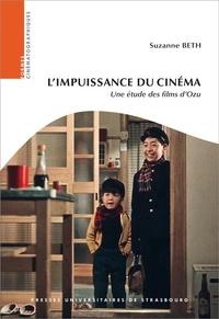 Suzanne Beth - L'impuissance du cinéma - Une étude des films d'Ozu.