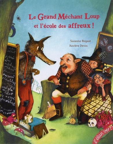 Suzanne Bogeat et Xavière Devos - Le grand méchant loup et l'école des affreux !.