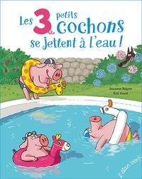 Suzanne Bogeat et Eric Gasté - Les 3 petits cochons se jettent à l'eau !.