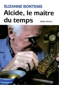 Suzanne Bontems - Alcide, le maître du temps.