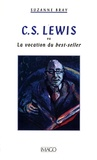 Suzanne Bray - C.S. Lewis - Ou la vocation du best-seller.