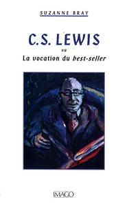 Suzanne Bray - C.S. Lewis - Ou la vocation du best-seller.